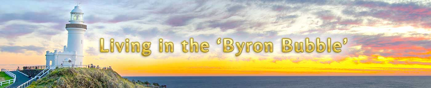 Living in the Byron Bubble